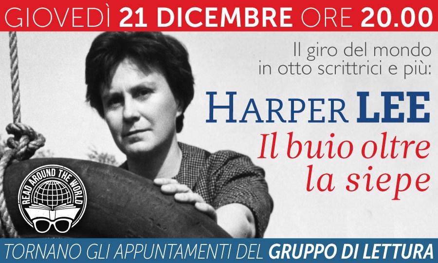 HARPER LEE: IL BUIO OLTRE LA SIEPE - Un nuovo appuntamento del Gruppo di Lettura - 21.12.2017