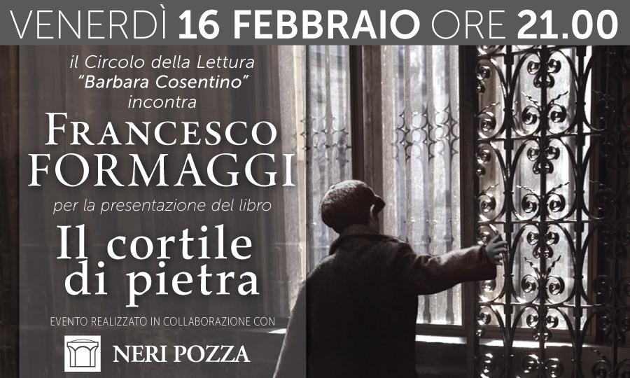 IL CORTILE DI PIETRA - Il Circolo della Lettura incontra Francesco Formaggi - 16 FEBBRAIO 2018, ore 21.00