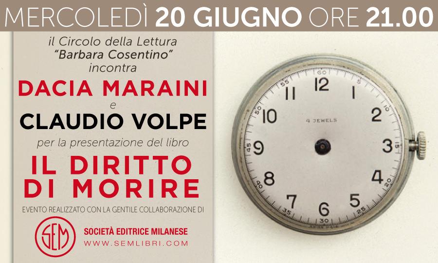 IL DIRITTO DI MORIRE - Il Circolo della Lettura incontra Dacia Maraini e Claudio Volpe - 20 Giugno 2018, ore 21.00