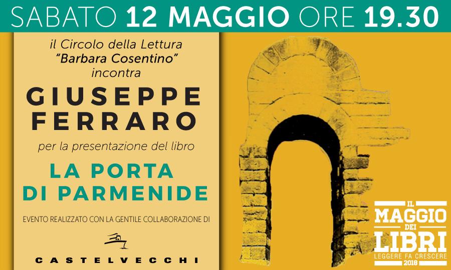 LA PORTA DI PARMENIDE - Il Circolo della Lettura 'Barbara Cosentino' incontra Giuseppe Ferraro - SABATO,  12 MAGGIO 2018 - ORE 19:30