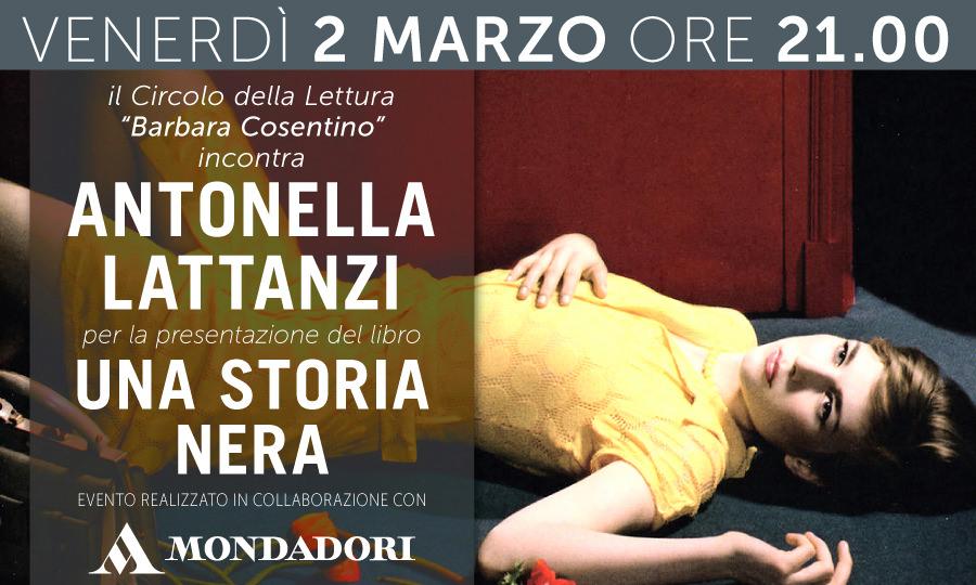 UNA STORIA NERA - Il Circolo della Lettura Barbara Cosentino incontra ANTONELLA LATTANZI - 20 febbraio 2018, ore 21.00
